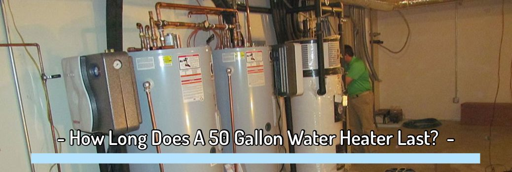 50 Gallon Water Heater Last