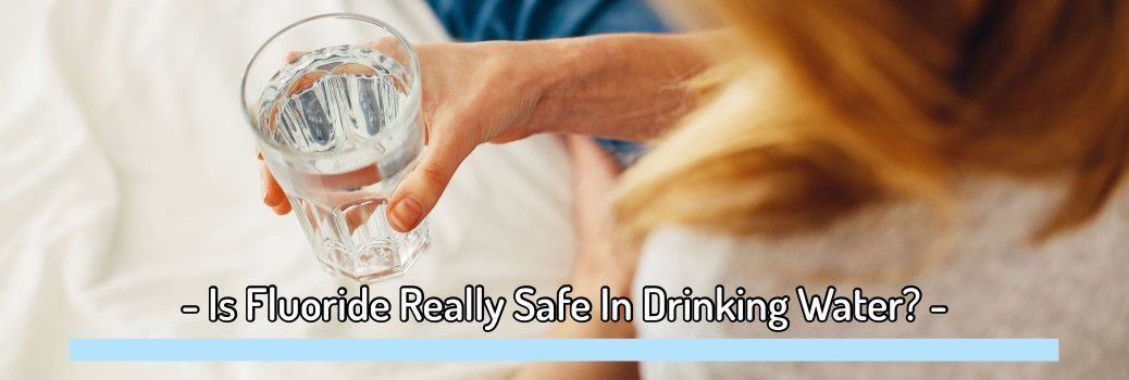 Is Fluoride Really Safe In Drinking Water?