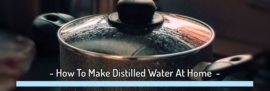Distilled Water at Home (Water boiling)
