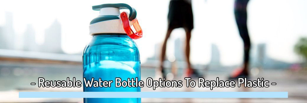 Reusable Water Bottle Options