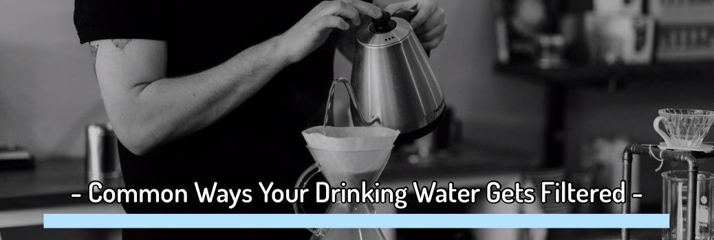 10 Common Ways Your Drinking Water Gets Filtered
